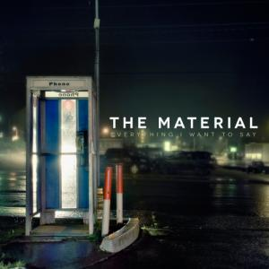 The Material - Everything I Want To Say (2013)